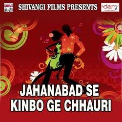 Jahanabad Se Kinbo Ge Chhauri songs