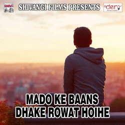 Mado Ke Baans Dhake Rowat Hoihe songs