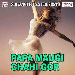 Papa Maugi Chahi Gor songs