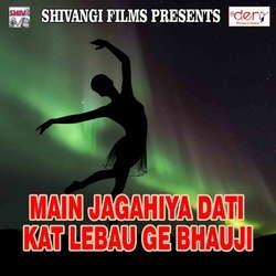 Main Jagahiya Dati Kat Lebau Ge Bhauji songs