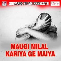 Maugi Milal Kariya Ge Maiya songs