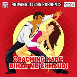 Coaching Kare Bihar Me Chhaudi songs