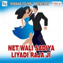 Net Wali Sadiya Liyadi Raja Ji songs