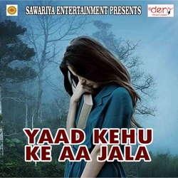 Listen to Saiya Ji songs from Yaad Kehu Ke Aa Jala