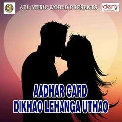 Aadhar Card Dikhao Lehanga Uthao songs