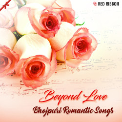 Beyond Love - Bhojpuri Romantic Songs songs