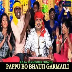Pappu Bo Bhauji Garmaili songs