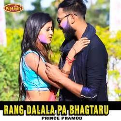 Rang Dalala Pa Bhagtaru songs