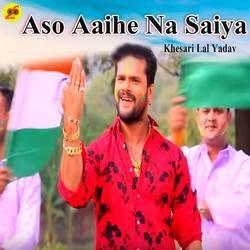 Aso Aaihe Na Saiya songs
