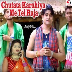 Chutata Karahiya Me Tel Raja songs