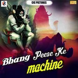 Bhang Peese Ke Machine songs