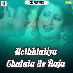 Hothhlaliya Chatata Ae Raja songs