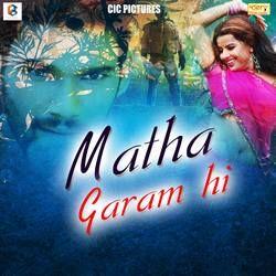 Listen to Matha Garam Hai songs from Matha Garam Hai