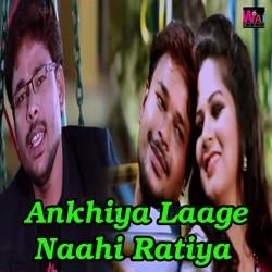 Ankhiya Laage Naahi Ratiya songs