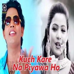 Kuch Kare Na Piyawa Ho songs