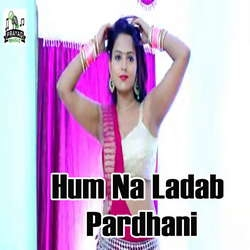 Hum Na Ladab Pardhani songs
