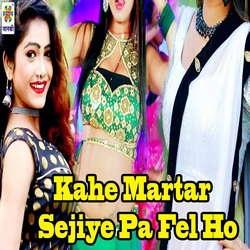 Kahe Martar Sejiye Pa Fel Ho songs