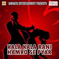 Listen to Piya Ye Balmua Choli Me songs from Kala Kala Rani Hamro Se Pyar