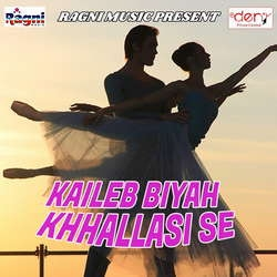 Listen to Kaileb Biyah Khhallasi Se songs from Kaileb Biyah Khhallasi Se