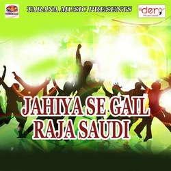 Jahiya Se Gail Raja Saudi songs