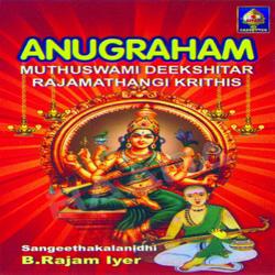 Anugraham Muttuswaami Dikshitar Rajamaathangi Kritis songs