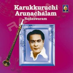 Karukurichi Arunachalam - Nadaswaram songs