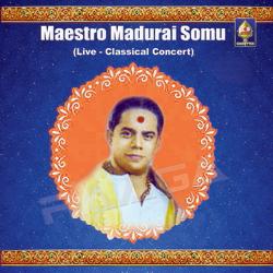 Maestro Madurai Somu - Classical Concert songs