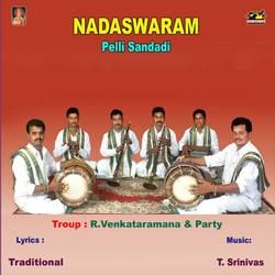 Listen to Gandamu Puyyaruga songs from Nadaswaram - Pellisandadi