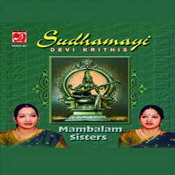 Listen to Sudhamani songs from Sudhamayi Devi Krithis - Mambalam Sisters