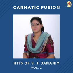 Carnatic Fusion - Hits Of S. J. Jananiy - Vol 2 songs
