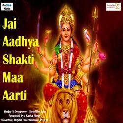Jai Aadhya Shakti Maa Aarti songs