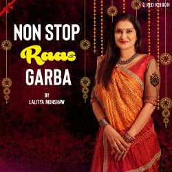 Non Stop Raas Garba By Lalitya Munshaw songs
