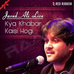 Listen to Kya Khabar Kaisi Hogi - Javed Ali Live songs from Kya Khabar Kaisi Hogi - Javed Ali Live
