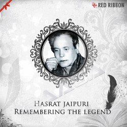 हसरत जयपुरी - रेमेम्बेरिंग थे लीजेंड songs