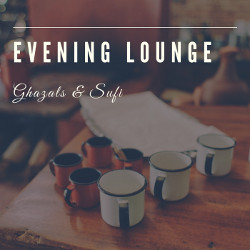 Evening Lounge - Ghazals & Sufi songs