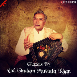 Ghazals By Ud. Ghulam Mustafa Khan songs