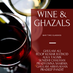 Wine & Ghazals - Bar Time Classics