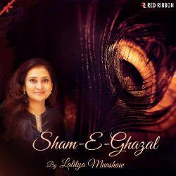 Sham-E-Ghazal By Lalitya Munshaw songs