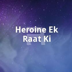Heroine Ek Raat Ki