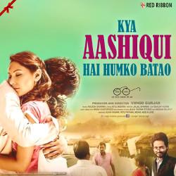 Kya Aashiqui Hai Humko Batao songs