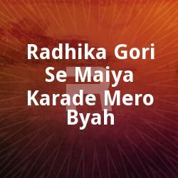 Listen to Radhika Gori Se Maiya Karade Mero Viha songs from Radhika Gori Se Maiya Karade Mero Byah