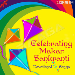 Celebrating Makar Sankranti - Devotional Songs