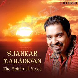 Shankar Mahadevan - The Spiritual Voice