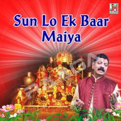 Sun Lo Ek Baar Maiya songs