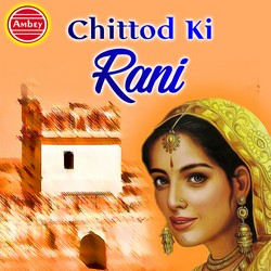 Listen to Rani Padmavati Ki Gatha songs from Chittod Ki Rani
