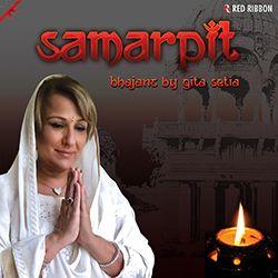 Samarpit - Bhajans By Gita Setia songs