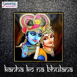 Kanha Ko Na Bhulana songs