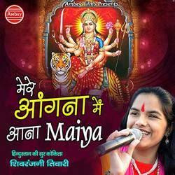 Mere Angana Me Aana Maiya songs
