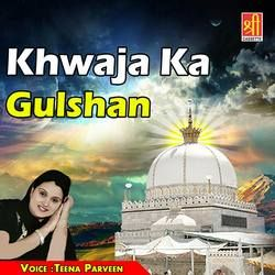 Listen to Ae Khwaja Mohammad Ke songs from Khwaja Ka Gulshan