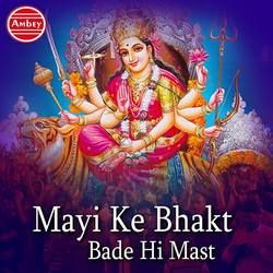 Mayi Ke Bhakt Bade Hi Mast songs